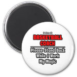 Basketball Coach...Work My Magic Refrigerator Magnets