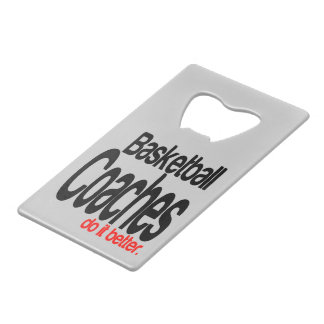 Basketball Coaches Do It Better Credit Card Bottle Opener