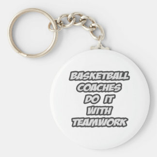 Basketball Coaches Do It With Teamwork Keychain