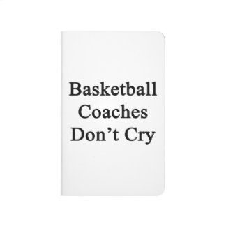 Basketball Coaches Don't Cry Journal