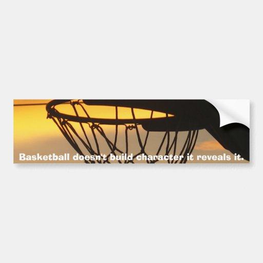 Basketball doesn't build characte... car bumper sticker