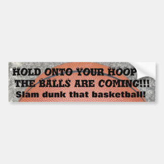 Basketball Hold Onto Your Hoops Bumper Sticker
