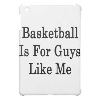 Basketball Is For Guys Like Me Case For The iPad Mini