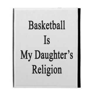 Basketball Is My Daughter's Religion iPad Folio Cases