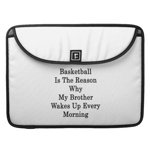 Basketball Is The Reason Why My Brother Wakes Up E MacBook Pro Sleeves