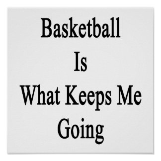 Basketball Is What Keeps Me Going Poster