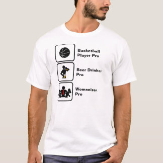 Basketball Player, Beer Drinker, Womanizer T-Shirt