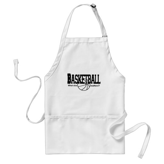 Basketball, What else matters? Gifts. Adult Apron