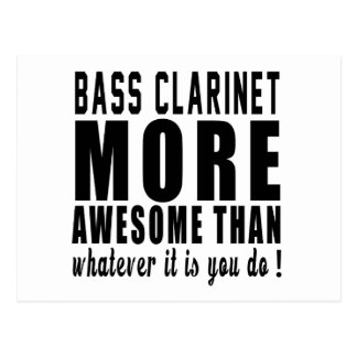 Bass Clarinet more awesome than whatever it is you Postcard