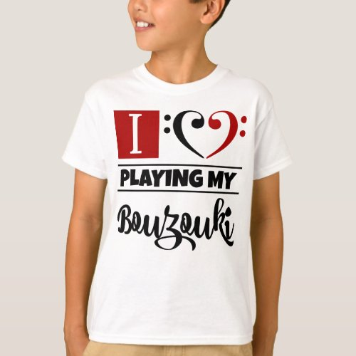 Double Black Red Bass Clef Heart I Love Playing My Bouzouki T-Shirt