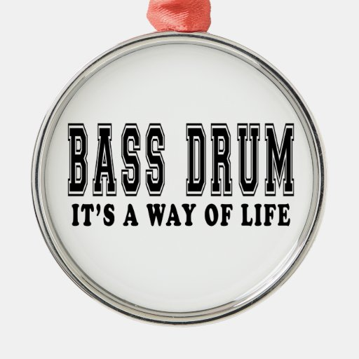Bass Drum It 39 S Way Of Life Metal Ornament Zazzle