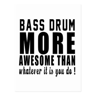 Bass drum more awesome than whatever it is you do postcard