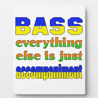 bass Everything else is just accompaniment Display Plaque