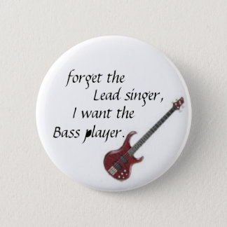bass guitar, forget the, Lead singer,, I want t... Button