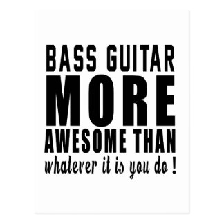 Bass Guitar more awesome than whatever it is you d Postcard