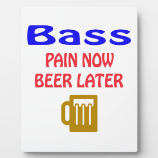 bass Pain now beer later Display Plaques