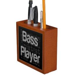 Bass Player Extraordinaire Desk Organizer