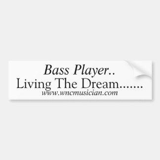 Bass Player Living the Dream Bumper Sticker