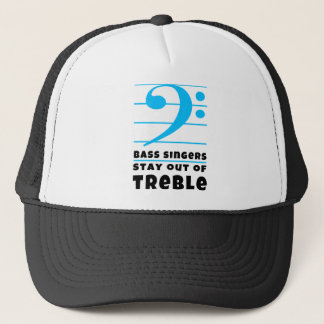 Bass Singers Stay Out of Treble Trucker Hat