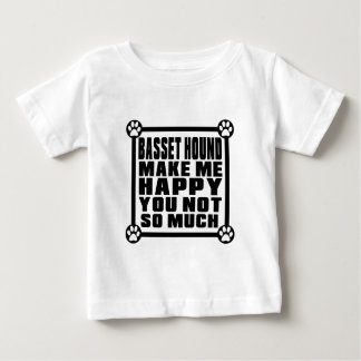 BASSET HOUND MAKE ME HAPPY YOU NOT SO MUCH TEE SHIRT
