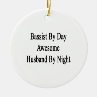 Bassist By Day Awesome Husband By Night Ceramic Ornament