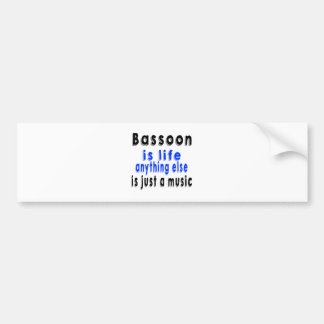Bassoon is life anything else is just a Music Bumper Stickers