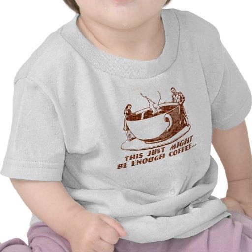 ¿Bastante café? Camiseta