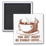 ¿Bastante café? Imán Para Frigorífico