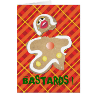 'BASTARDS !' gingerbread man cookie humorous cardI Card