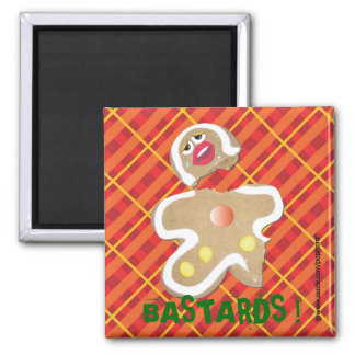 'BASTARDS !' gingerbread man cookie humorous pin Magnet