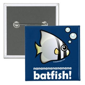 ¡Batfish del nananananananana! Pin Cuadrado