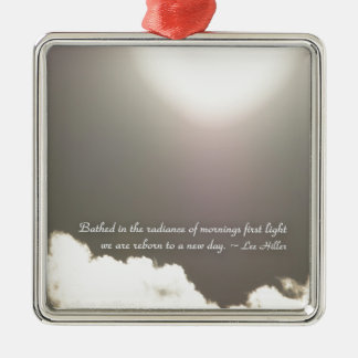 Bathed in the radiance of mornings... metal ornament
