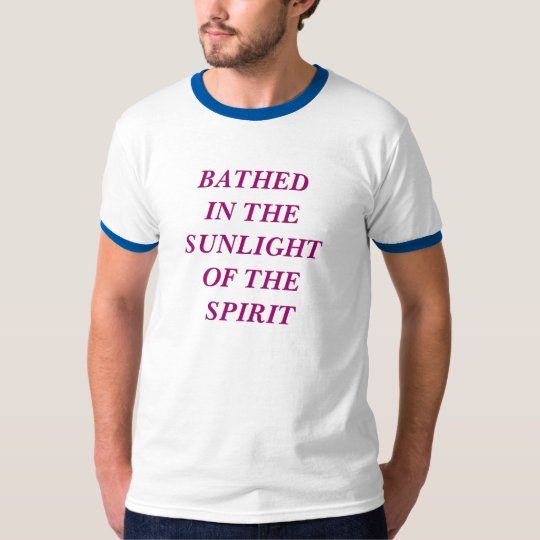 BATHED IN THE SUNLIGHT OF THE SPIRIT T-Shirt