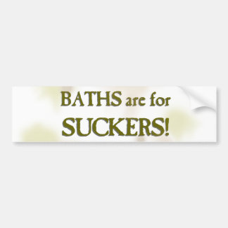 Baths are for suckers bumper sticker