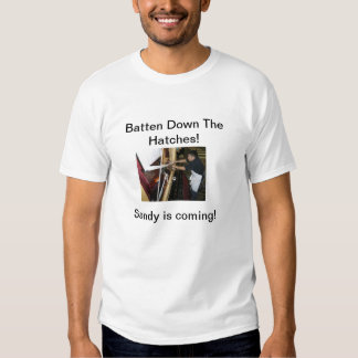 Batten Down the Hatches! Tee Shirts
