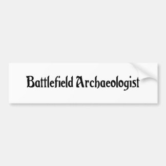 Battlefield Archaeologist Bumper Sticker Car Bumper Sticker