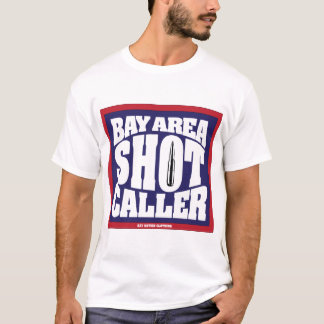 Bay Area Shot Caller T-Shirt
