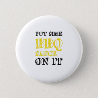 Bbq Barbecue Sauce On It Grilling Funny Gift Button