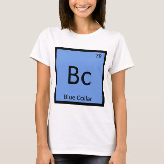 Bc - Blue Collar Worker Chemistry Periodic Table T-Shirt
