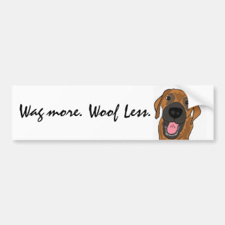 BC-  Wag more. Woof Less bumper sticker