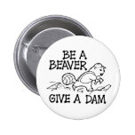Be A Beaver Give A Dam Pinback Buttons