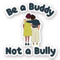 Be a Buddy Not a Bully Kids Anti-Bullying Sticker
