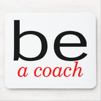 Be A Coach Mouse Pad