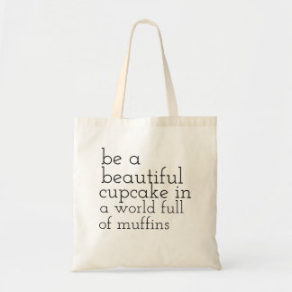 be a cupcake in a world full of muffins tote bag