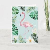 Be A Flamingo Birthday Card