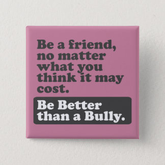 Be a friend: Be Better than a Bully Pinback Button
