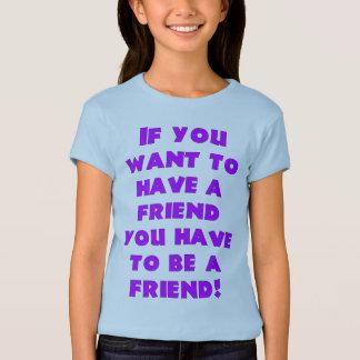 be a friend T-Shirt