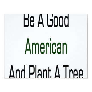 "Be A Good American And Plant A Tree 4.25"" X 5.5"" Invitation Card"