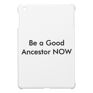 Be A Good Ancestor Now case Cover For The iPad Mini