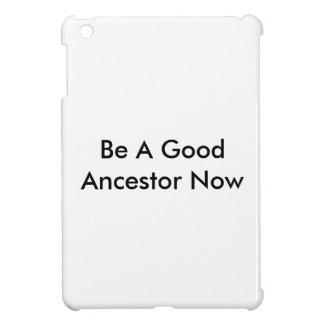 Be A Good Ancestor Now iPad Mini Case